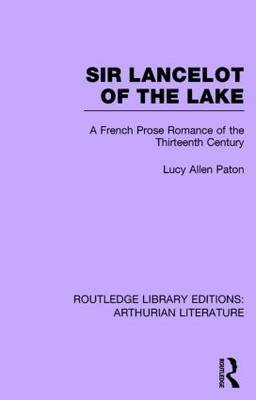 Sir Lancelot of the Lake: A French Prose Romance of the Thirteenth Century