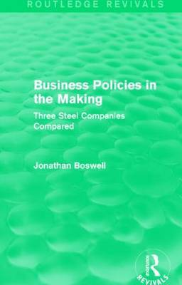 Business Policies in the Making: Three Steel Companies Compared