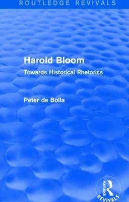 Harold Bloom: Towards Historical Rhetorics