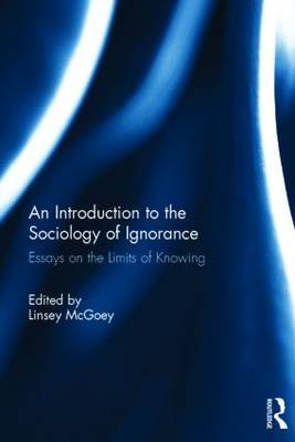 An Introduction to the Sociology of Ignorance: Essays on the Limits of Knowing