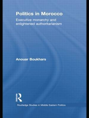 Politics in Morocco: Executive Monarchy and Enlightened Authoritarianism