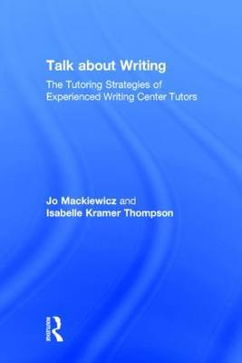 The Talk About Writing: The Tutoring Strategies of Experienced Writing Center Tutors