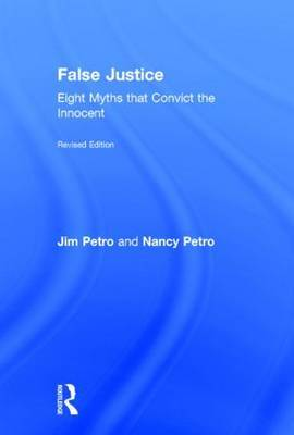 False Justice: Eight Myths that Convict the Innocent, Revised Edition