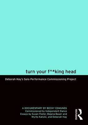 Turn Your F^*King Head: Deborah Hay's Solo Performance Commissioning Project