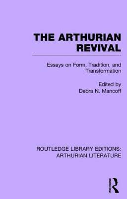 The Arthurian Revival: Essays on Form, Tradition, and Transformation
