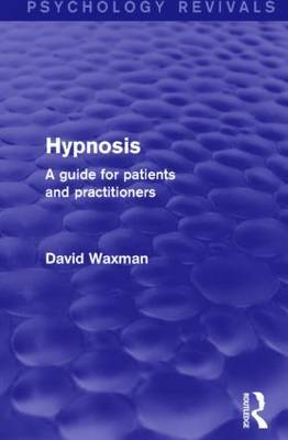Hypnosis (Psychology Revivals): A Guide for Patients and Practitioners