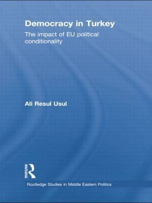 Democracy in Turkey: The Impact of EU Political Conditionality