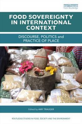 Food Sovereignty in International Context: Discourse, politics and practice of place