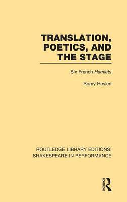 Translation, Poetics, and the Stage: Six French Hamlets: Volume 5