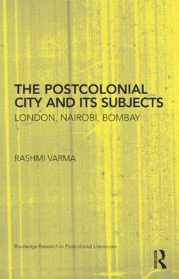 The Postcolonial City and its Subjects: London, Nairobi, Bombay