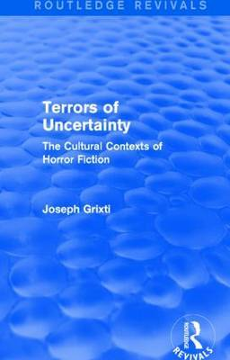 Terrors of Uncertainty: The Cultural Contexts of Horror Fiction