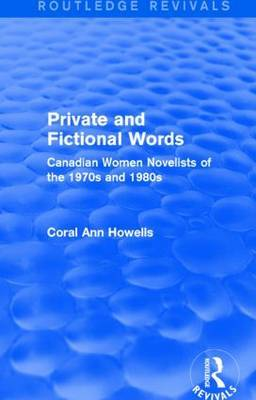 Private and Fictional Words: Canadian Women Novelists of the 1970s and 1980s