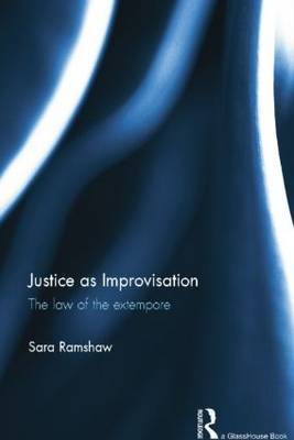 Justice as Improvisation: The Law of the Extempore
