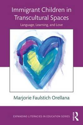 Immigrant Children in Transcultural Spaces: Language, Learning, and Love