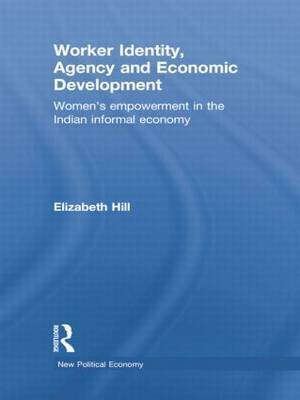 Worker Identity, Agency and Economic Development: Women's Empowerment in the Indian Informal Economy