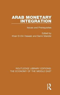Arab Monetary Integration: Issues and Prerequisites