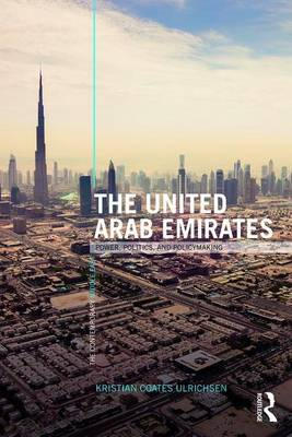 The United Arab Emirates: Power, Politics and Policy-Making