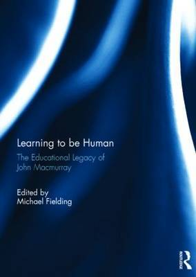 Learning to be Human: The Educational Legacy of John Macmurray