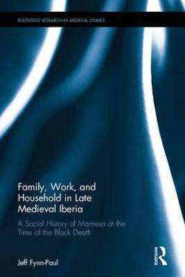Family, Work, and Household in Late Medieval Iberia: A Social History of Manresa at the Time of the Black Death