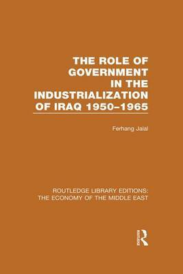 The Role of Government in the Industrialization of Iraq 1950-1965