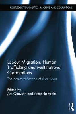 Labour Migration, Human Trafficking and Multinational Corporations: The Commodification of Illicit Flows