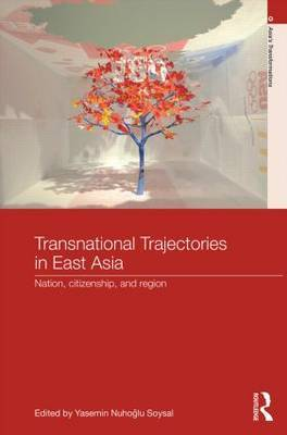 Transnational Trajectories in East Asia: Nation, Citizenship, and Region
