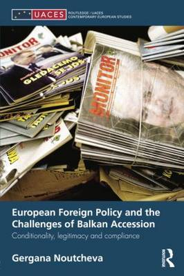 European Foreign Policy and the Challenges of Balkan Accession: Conditionality, legitimacy and compliance