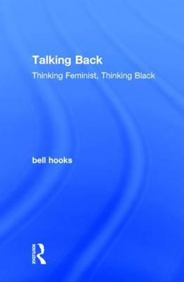 Talking Back: Thinking Feminist, Thinking Black
