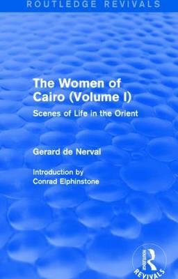 The Women of Cairo: Volume I: Scenes of Life in the Orient: Volume I