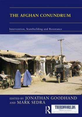 The Afghan Conundrum: intervention, statebuilding and resistance