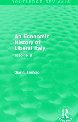 An Economic History of Liberal Italy: 1850-1918