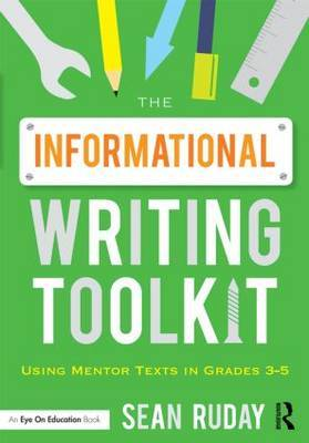 The Informational Writing Toolkit: Using Mentor Texts in Grades 3-5