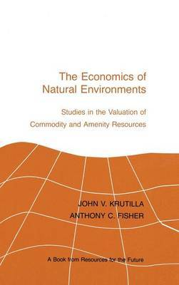 The Economics of Natural Environments: Studies in the Valuation of Commodity and Amenity Resources
