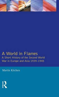 A World in Flames: A Short History of the Second World War in Europe and Asia 1939-1945