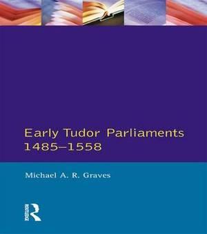 Early Tudor Parliaments 1485-1558
