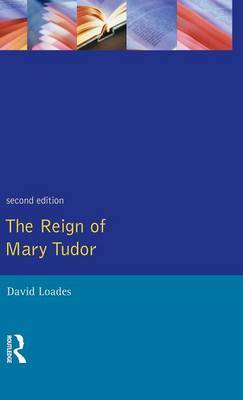 The Reign of Mary Tudor: Politics, Government and Religion in England 1553-58