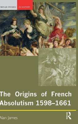The Origins of French Absolutism, 1598-1661