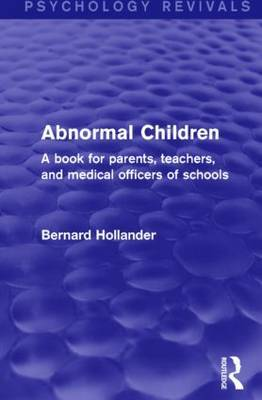 Abnormal Children: A Book for Parents, Teachers, and Medical Officers of Schools