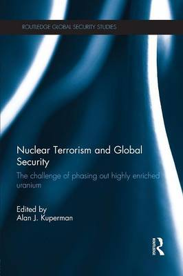 Nuclear Terrorism and Global Security: The Challenge of Phasing out Highly Enriched Uranium