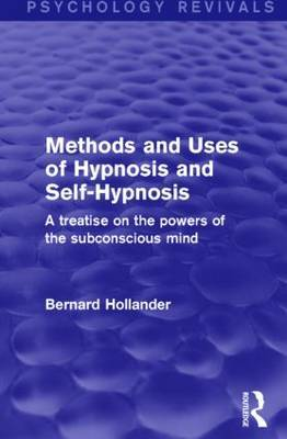 Methods and Uses of Hypnosis and Self-Hypnosis: A Treatise on the Powers of the Subconscious Mind