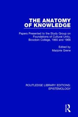 The Anatomy of Knowledge: Papers Presented to the Study Group on Foundations of Cultural Unity, Bowdoin College, 1965 and 1966