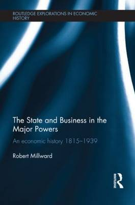 The State and Business in the Major Powers: An Economic History 1815-1939