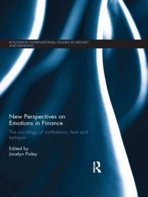 New Perspectives on Emotions in Finance: The Sociology of Confidence, Fear and Betrayal