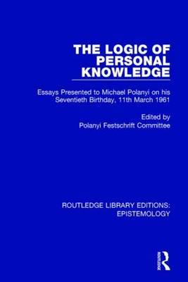 The Logic of Personal Knowledge: Essays Presented to M. Polanyi on His Seventieth Birthday, 11th March, 1961