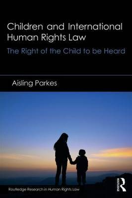 Children and International Human Rights Law: The Right of the Child to be Heard