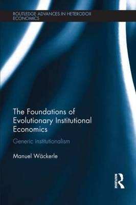 The Foundations of Evolutionary Institutional Economics: Generic Institutionalism
