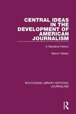 Central Ideas in the Development of American Journalism: A Narrative History