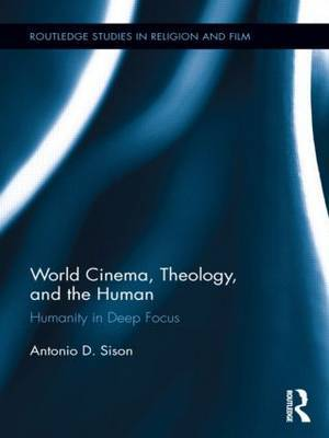World Cinema, Theology, and the Human: Humanity in Deep Focus
