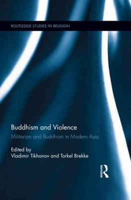 Buddhism and Violence: Militarism and Buddhism in Modern Asia