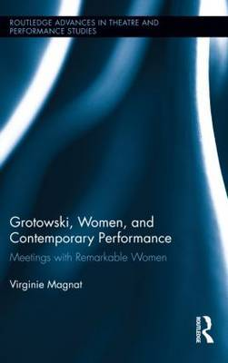 Grotowski, Women, and Contemporary Performance: Meetings with Remarkable Women